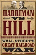 Harriman Vs. Hill: Wall Street's Great Railroad War (Hardcover)