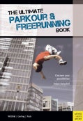 The Ultimate Parkour & Freerunning Book: Discover Your Possibilities (Paperback)