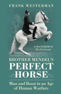 Brother Mendel's Perfect Horse: Man and Beast in an Age of Human Warfare (Paperback)