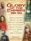 Glory of the Empires, 1880-1914: The Illustrated History of the Military Uniforms and Traditions of Britain, Fran... (Hardcover)