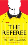 The Referee: Surviving Life, Cancer and the Premier League (Hardcover)