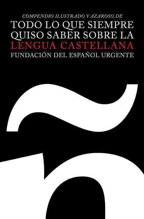 Compendio ilustrado y azaroso de todo lo que siempre quiso saber sobre la lengua castellana / Illustrated Compend... (Hardcover)