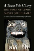 A Totem Pole History: The Work of Lummi Carver Joe Hillaire (Hardcover)