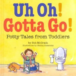 Uh Oh! Gotta Go!: Potty Tales from Toddlers (Hardcover)