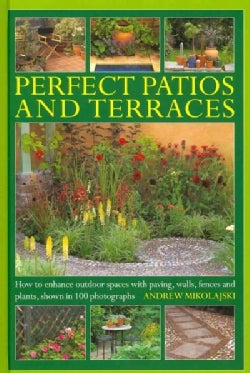 Perfect Patios and Terraces: How to Enhance Outdoor Spaces With Paving, Walls, Fences and Plants, Shown in 100 Ph... (Hardcover)