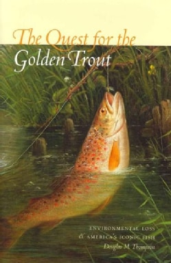 The Quest for the Golden Trout: Environmental Loss and America's Iconic Fish (Hardcover)
