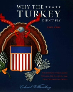 Why the Turkey Didn't Fly: The Surprising Stories Behind the Eagle, the Flag, Uncle Sam, and Other Images of America (Paperback)