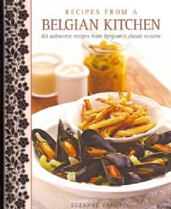 Recipes from a Belgian Kitchen: 60 Authentic Recipes from Belgium's Classic Cuisine (Hardcover)