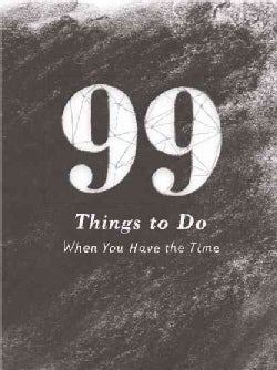 99 Things to Do: When You Have the Time (Hardcover)