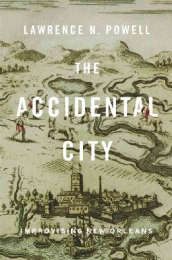 The Accidental City: Improvising New Orleans (Paperback)