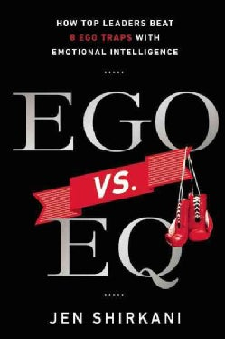 EGO vs. EQ: How Top Leaders Beat 8 Ego Traps with Emotional Intelligence (Hardcover)