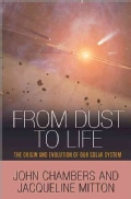 From Dust to Life: The Origin and Evolution of Our Solar System (Hardcover)