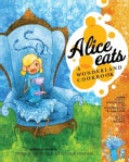 Alice Eats: A Wonderland Cookbook (Hardcover)