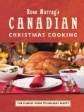 Rose Murray's Canadian Christmas Cooking: The Classic Guide to Holiday Feasts (Paperback)