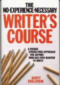 The No-Experience-Necessary Writer's Course: A Unique Stress-Free Approach to Writing Fiction and Poetry for Anyo... (Paperback)
