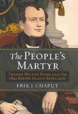 The People's Martyr: Thomas Wilson Dorr and His 1842 Rhode Island Rebellion (Hardcover)