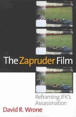 The Zapruder Film: Reframing JFK's Assassination (Paperback)
