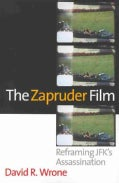 The Zapruder Film: Reframing JFK's Assassination (Paperback)