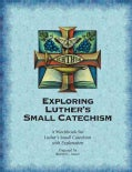 Exploring Luther's Small Catechism (Paperback)