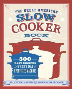 The Great American Slow Cooker Book: 500 Easy Recipes for Every Day and Every Size Machine (Paperback)