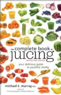 The Complete Book of Juicing: Your Delicious Guide to Youthful Vitality (Paperback)