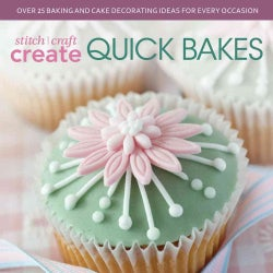 Stitch, Craft, Create Quick Bakes: Over 25 Baking and Cake Decorating Ideas for Every Occasion (Paperback)