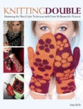 Knitting Double: Mastering the Two-Color Technique With over 30 Reversible Projects (Hardcover)