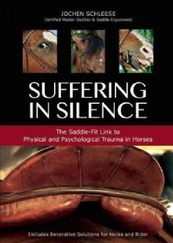 Suffering in Silence: The Saddle-Fit Link to Physical and Psychological Trauma in Horses (Hardcover)