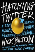 Hatching Twitter: A True Story of Money, Power, Friendship, and Betrayal (Hardcover)