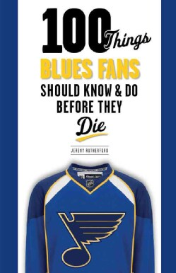 100 Things Blues Fans Should Know & Do Before They Die (Paperback)