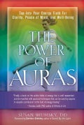 The Power of Auras: Tap into Your Energy Field for Clarity, Peace of Mind, and Well-Being (Paperback)