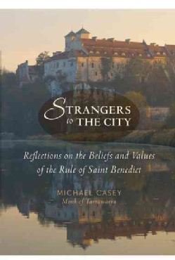 Strangers to the City: Reflections on the Beliefs and Values of the Rule of Saint Benedict (Paperback)