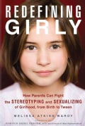 Redefining Girly: How Parents Can Fight the Stereotyping and Sexualizing of Girlhood, from Birth to Tween (Paperback)