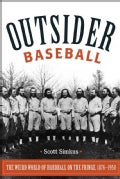Outsider Baseball: The Weird World of Hardball on the Fringe, 1876-1950 (Hardcover)