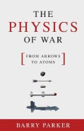 The Physics of War: From Arrows to Atoms (Hardcover)