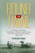Bound in Twine: The History and Ecology of the Henequen-Wheat Complex for Mexico and the American and Canadian Pl... (Paperback)