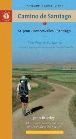A Pilgrim's Guide to the Camino de Santiago: St. Jean, Roncesvalles, Santiago: The Way of St. James, the Ancient ... (Paperback)