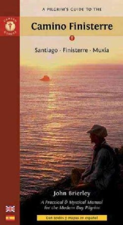 A Pilgrim's Guide to the Camino Finisterre: Santiago - Finisterre - Muxia: A Practical & Mystical Manual for the ... (Paperback)