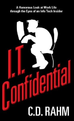 I.T. Confidential: A Humorous Look at Work Life Throught the Eyes of an Info Tech Insider (Paperback)