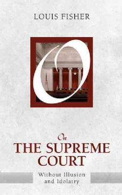 On the Supreme Court: Without Illusion and Idolatry (Hardcover)
