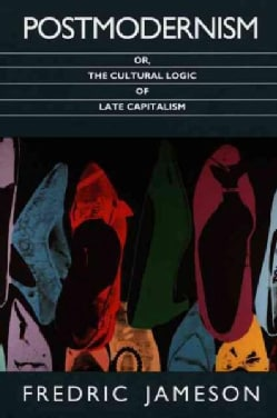 Postmodernism, Or, the Cultural Logic of Late Capitalism (Paperback)