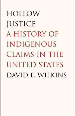 Hollow Justice: A History of Indigenous Claims in the United States (Hardcover)