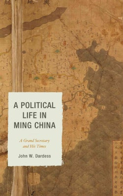 A Political Life in Ming China: A Grand Secretary and His Times (Hardcover)