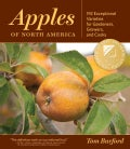 Apples of North America: 192 Exceptional Varieties for Gardeners, Growers, and Cooks (Hardcover)