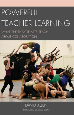 Powerful Teacher Learning: What the Theatre Arts Teach About Collaboration (Paperback)