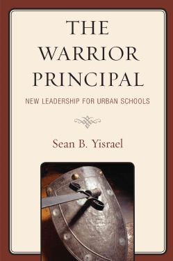 The Warrior Principal: New Leadership for Urban Schools (Paperback)