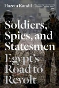 Soldiers, Spies, and Statesmen: Egypt's Road to Revolt (Paperback)