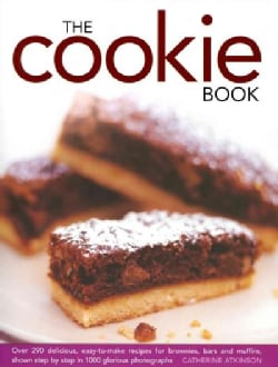 The Cookie Book: Over 290 Delicious, Easy-to-Make Recipes for Brownies, Bars, and Muffins, Shown Step-by-Step in ... (Hardcover)