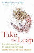 Take the Leap: Do What You Love 15 Minutes a Day and Create the Life of Your Dreams (Paperback)