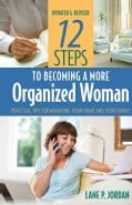12 Steps to Becoming a More Organized Woman: Practical Tips for Managing Your Home and Your Life (Paperback)